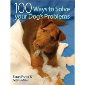 100 Ways to Solve Your Dog's Problems – Sarah Fisher and Marie Miller