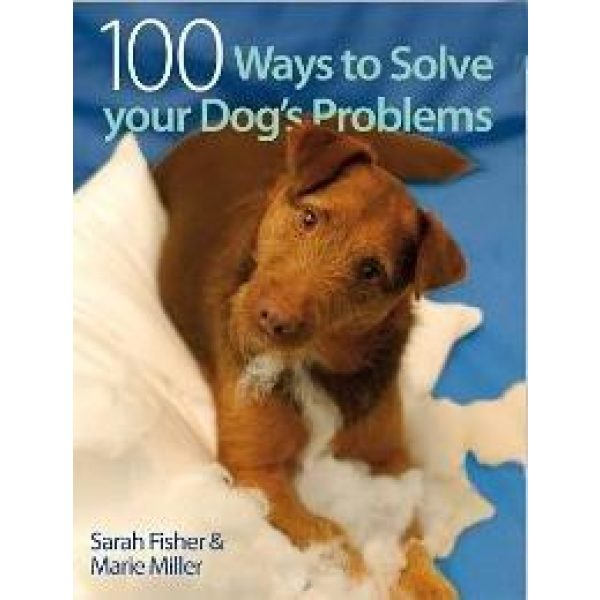 100 Ways to Solve Your Dog's Problems - Sarah Fisher and Marie Miller - Books - Xtra Dog